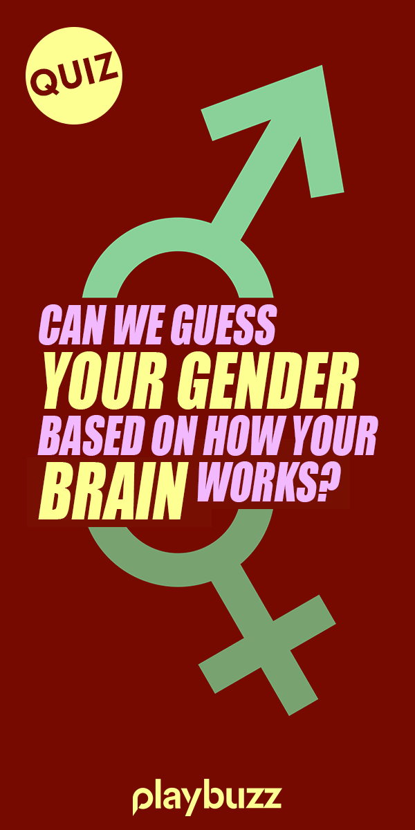 Can We Guess Your Gender Based On How Your Brain Works Fun Personality Quizzes Personality Quizzes Gender