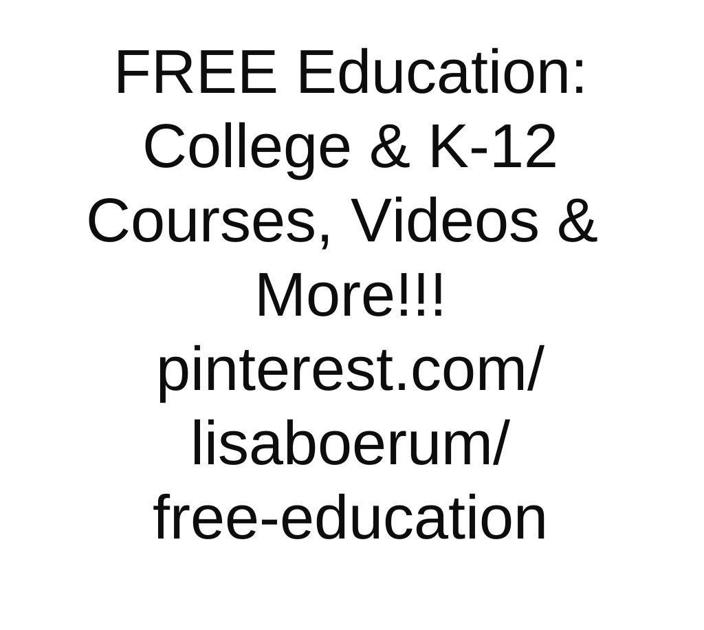 FREE Education: College (undergraduate & graduate) & K-12
