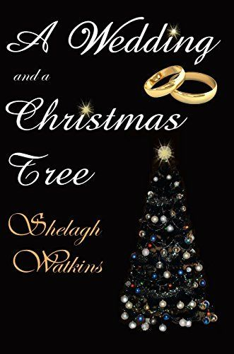 A Wedding and a Christmas Tree (Christmas Stories Book 2) by Shelagh