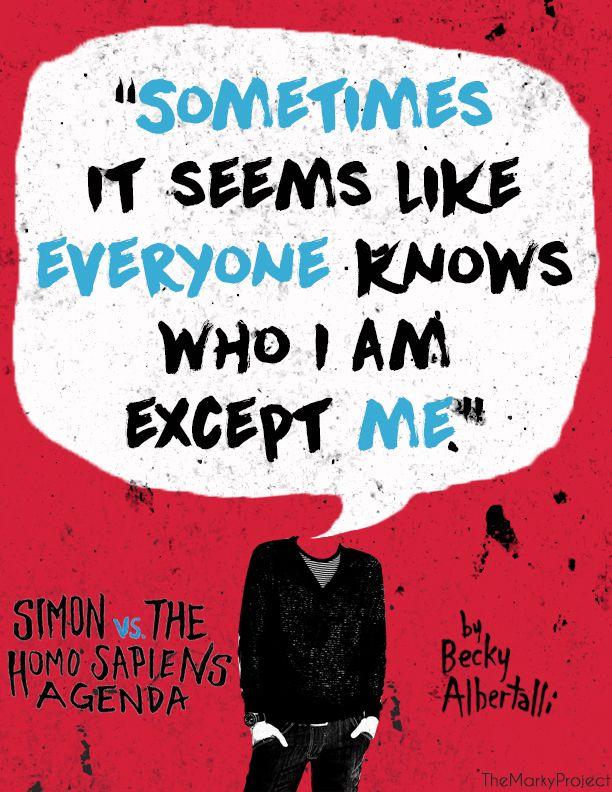 "❀The Marky Project❀ - ""Sometimes it seems like everyone knows who I am except me.""  ― beckyalbertalli , Simon vs. the Homo Sapiens Agenda"