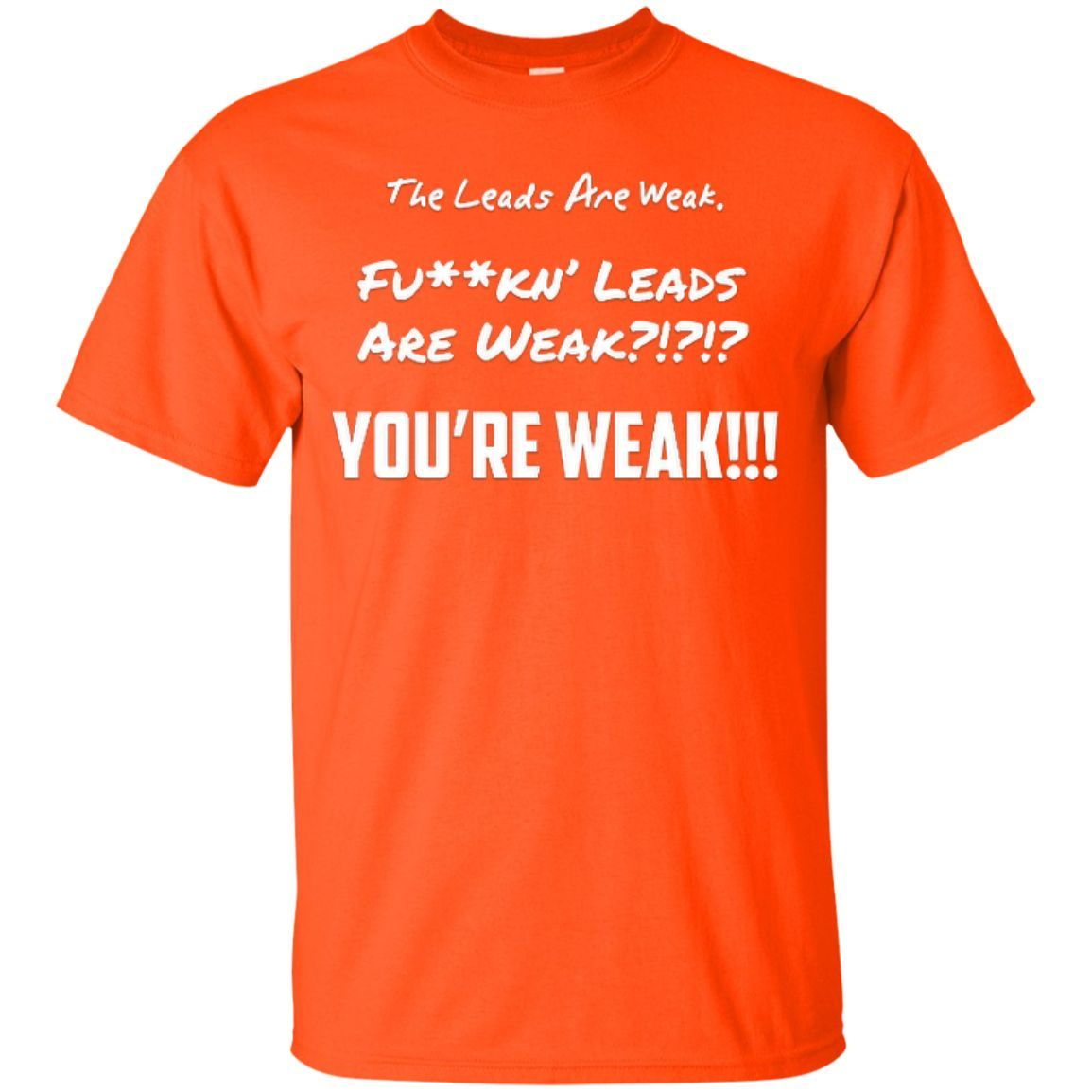 The Leads Are Weak Custom Ultra Cotton T Shirt Cotton Digital