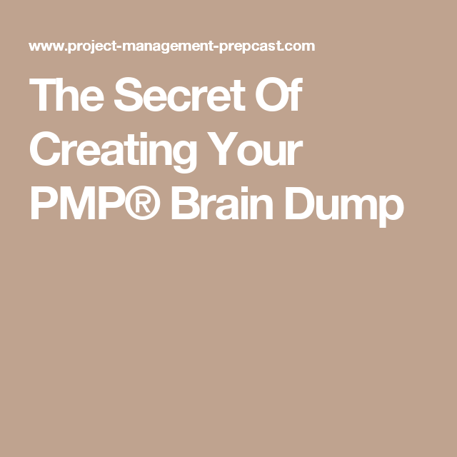 The Secret Of Creating Your Pmp Brain Dump Pmp Prep Pinterest