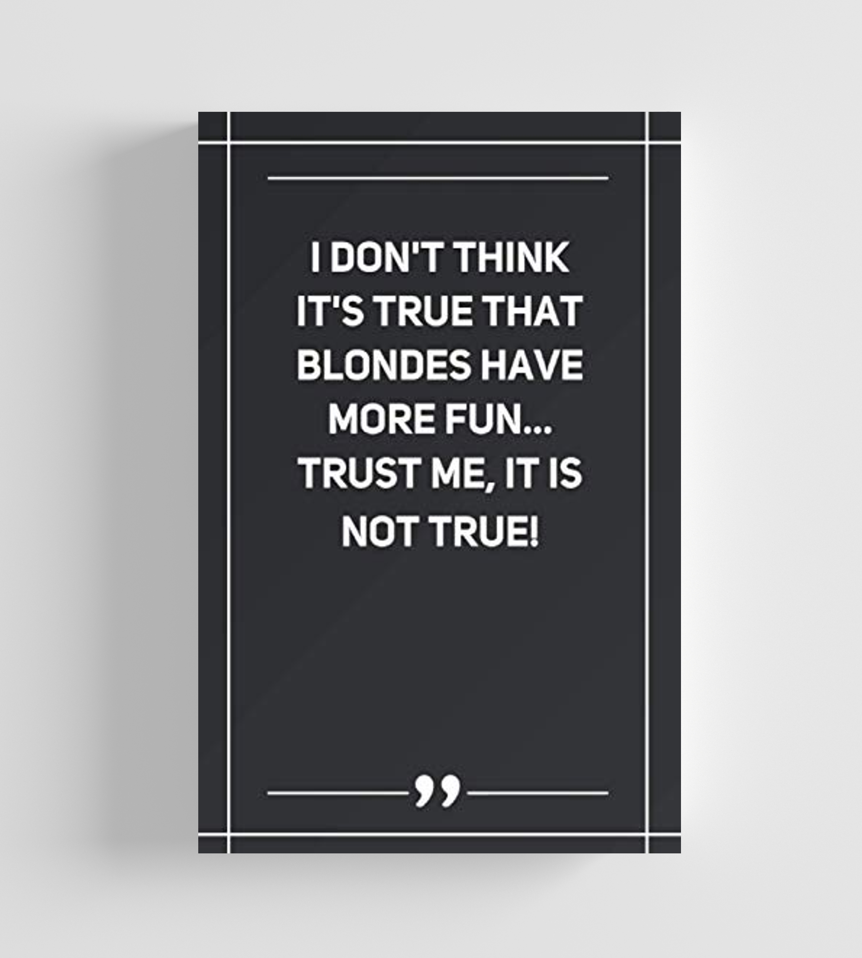 I Don T Think It S True That Blondes Have More Fun Trust Me It Is Not True Lined Notebook Things To Think About More Fun Inspirational Quotes