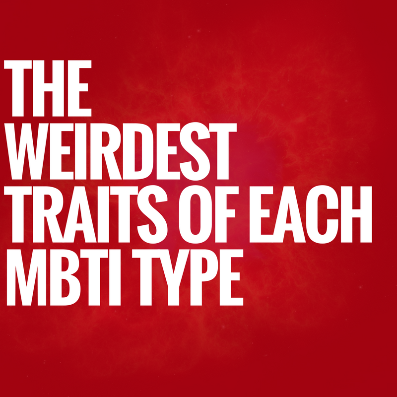 The Weirdest Traits In Each Myers Briggs Type | as