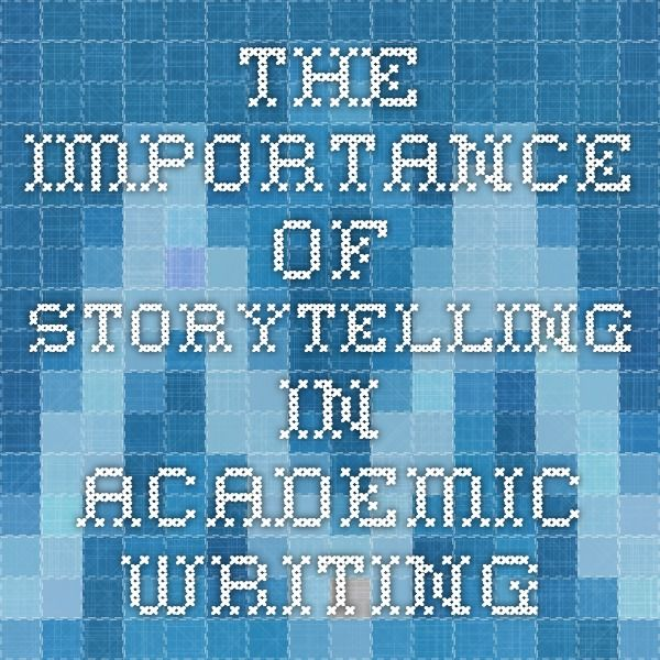 The Importance of Storytelling in Academic Writing