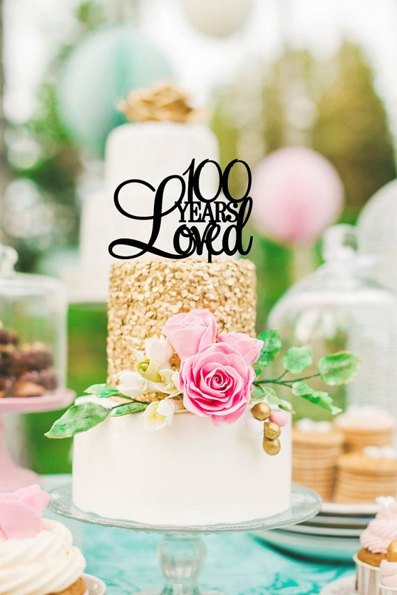 100th Birthday Cake Topper 100 Years Loved Birthday Cake Topper
