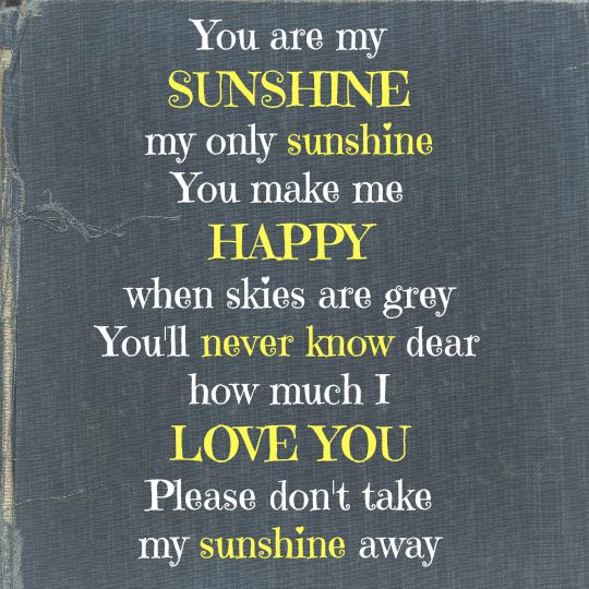 You Are My Sunshine Quotes Quotable Quotes Quotes Sunshine