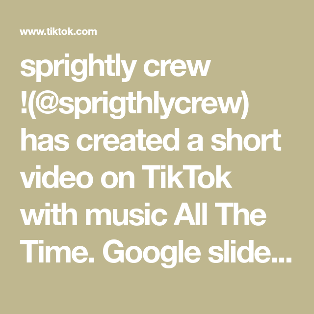 Sprightly Crew Sprigthlycrew Has Created A Short Video On Tiktok With Music All The Time Google Slideshow Ideas In 2021 Google Slideshow Google Slides Video