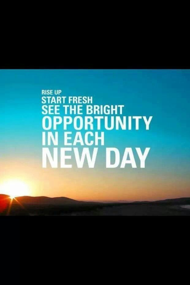new opportunity each day Good morning inspirational