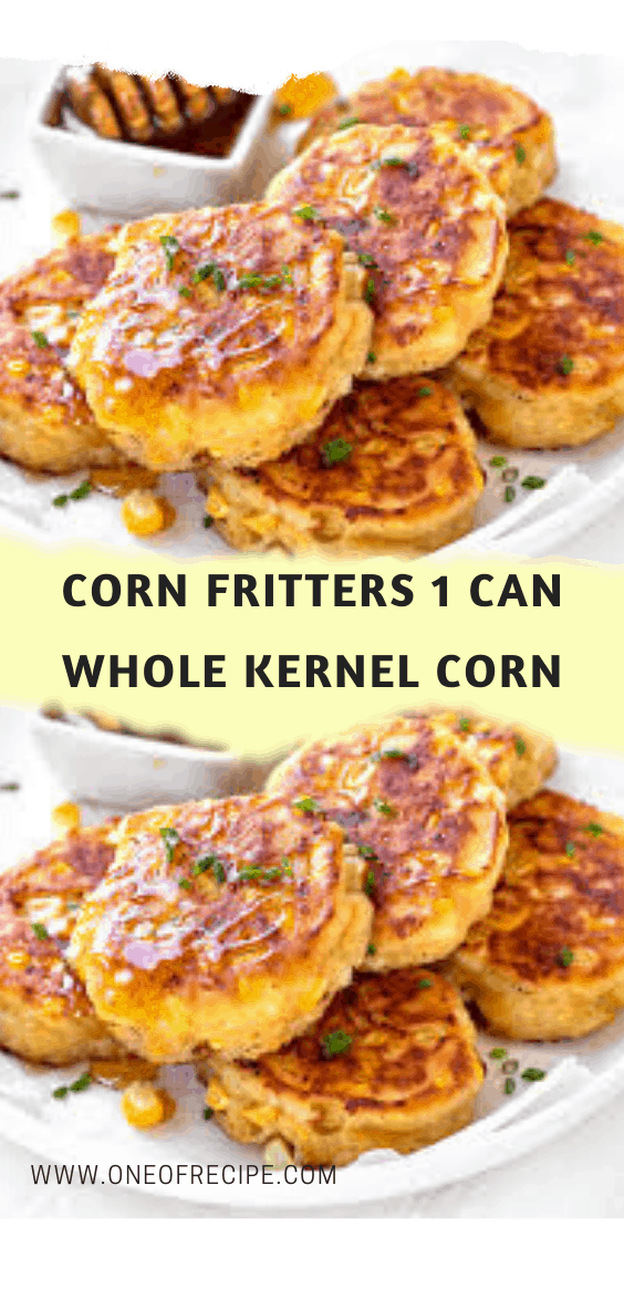 Corn Fritters 1 Can Whole Kernel Corn