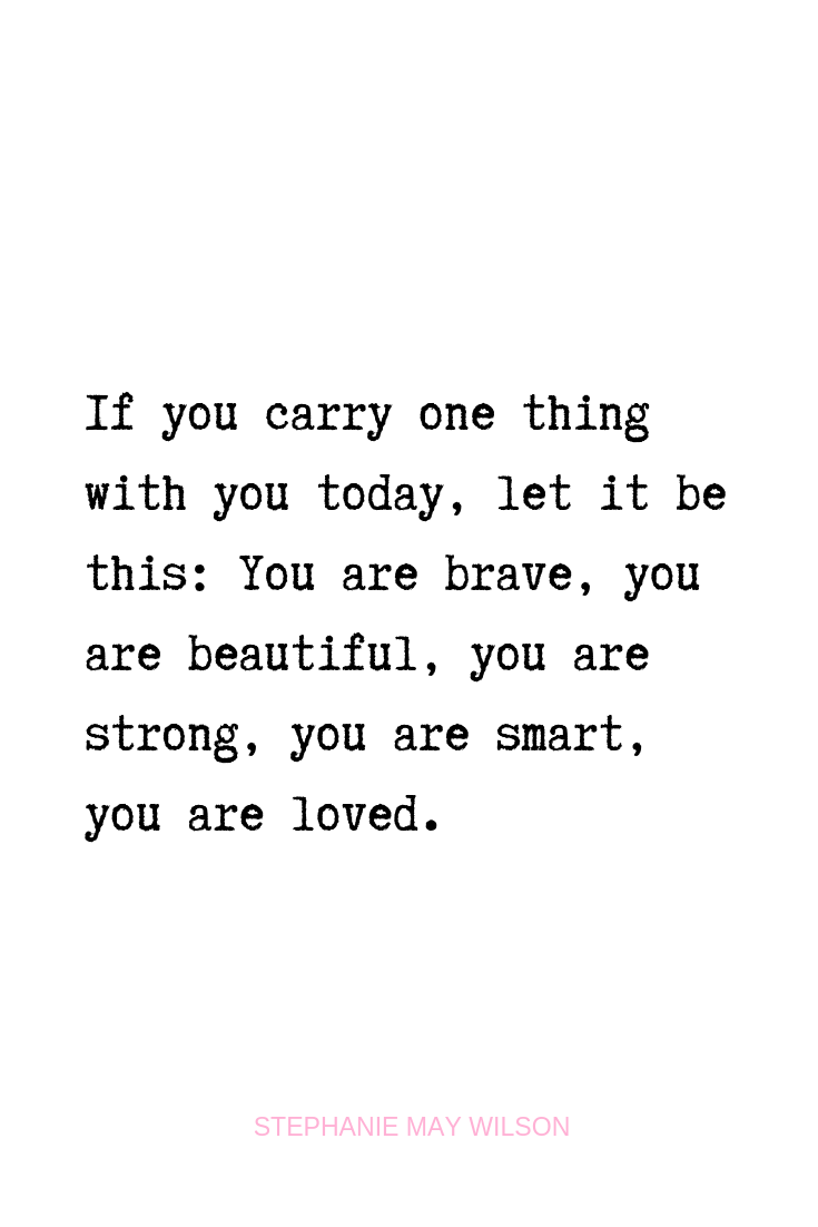 If You Carry One Thing With You Today Let It Be This You Are