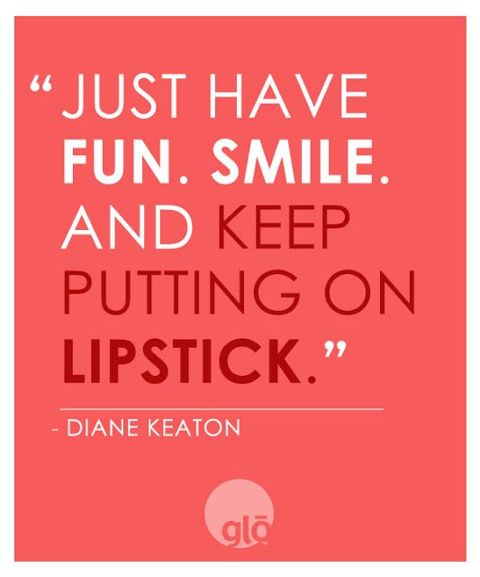 Just Have Fun Smile And Keep Putting On Lipstick Diane Keaton
