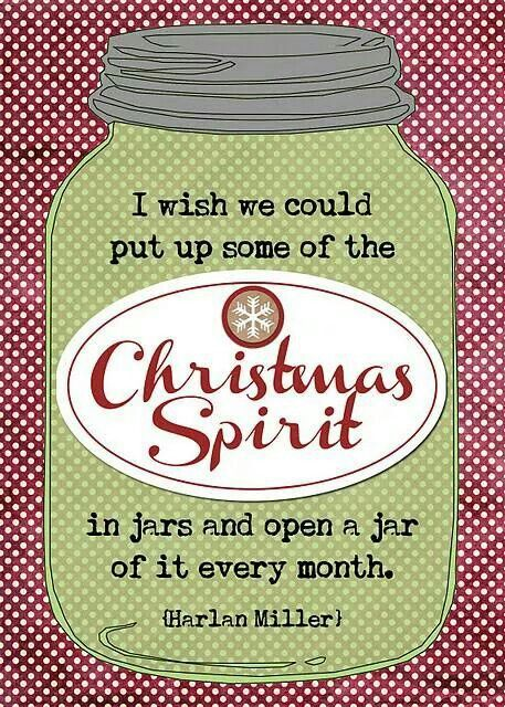 I Wish We Could Put Up Some Christmas Spirit In A Jar Open It Later To Share It Again Again Cute Christmas Quotes Christmas Spirit Christmas Quotes