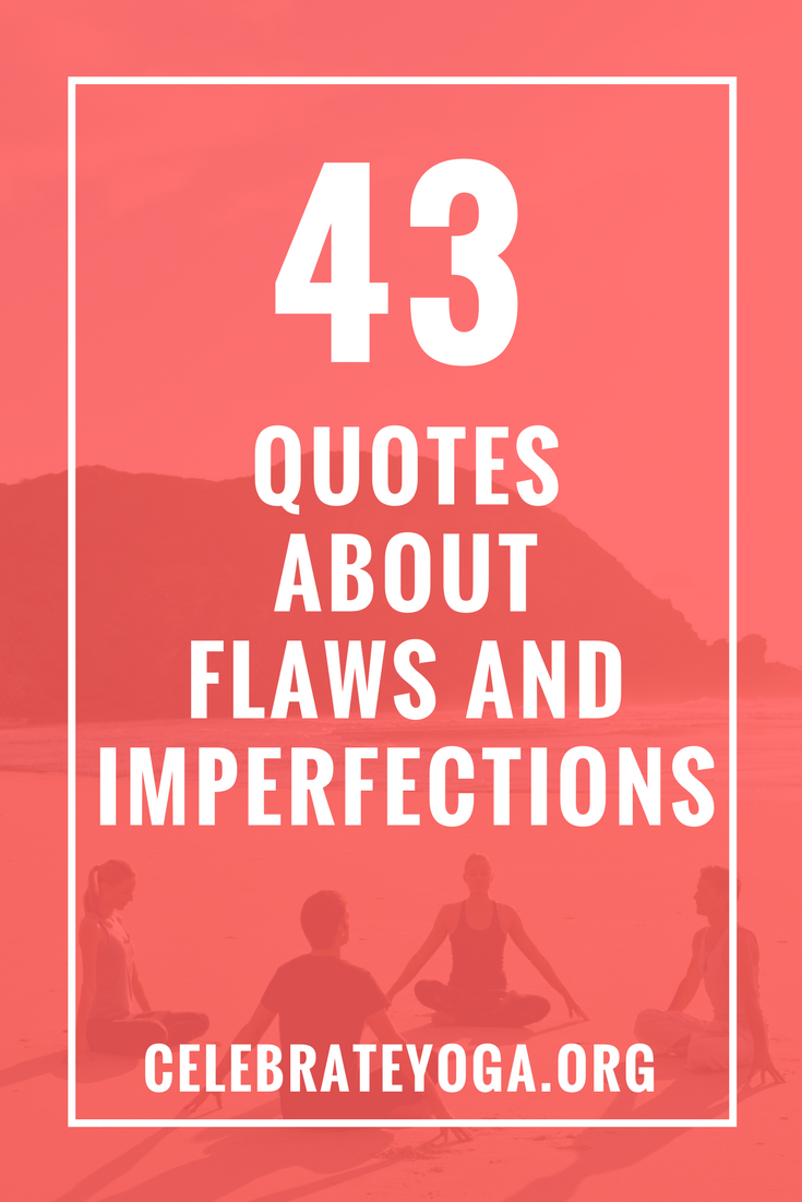 43 Quotes About Flaws And Imperfections Words Get Inspired