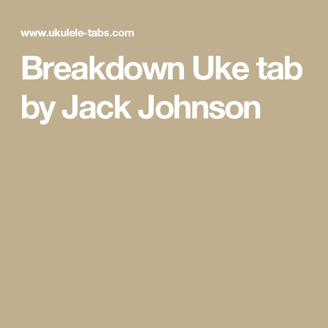 Breakdown Uke Tab By Jack Johnson Ukulele Songs Pinterest