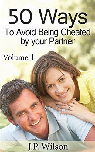 50 Ways To Avoid Being Cheated by your Partner by J.P. Wilson, http://www.amazon.com/dp/B00GW191TW/ref=cm_sw_r_pi_dp_dykwub19FW7XX/176-2081742-4860700