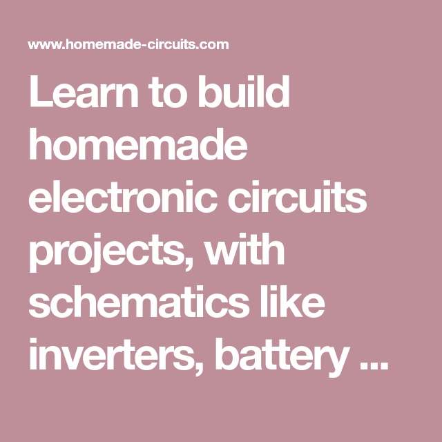 Learn to build homemade electronic circuits projects, with ...