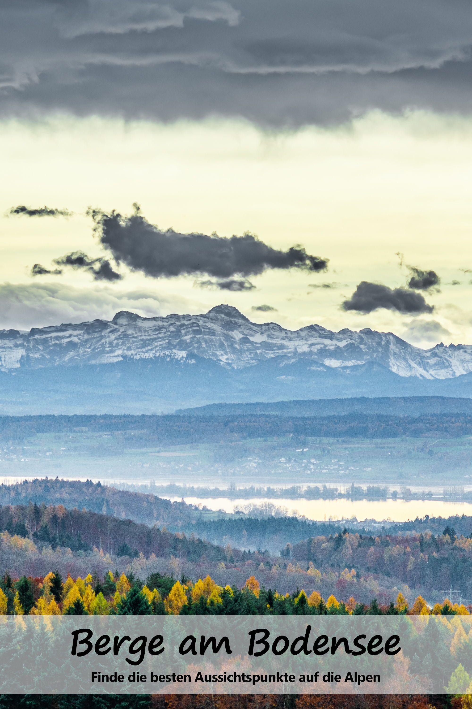 Berge Am Bodensee 1 000 Malerische Gipfel In 2020 Ferien Deutschland Bodensee Wandern Bodensee
