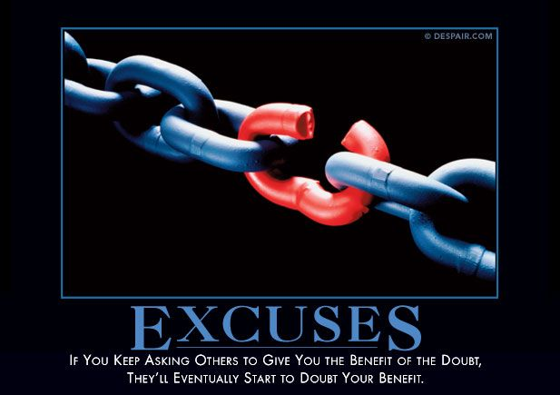 Excuses Excuses Quotes Work Motivational Quotes Demotivational Quotes