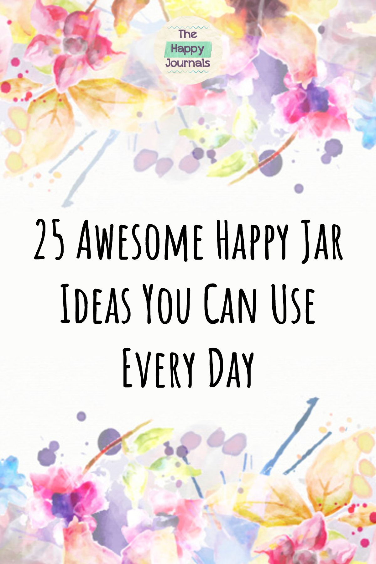 25 Awesome Happy Jar Ideas You Will Love The Happy Journals Happy Jar Happy Thoughts Inspiration Positive Thinking Tips