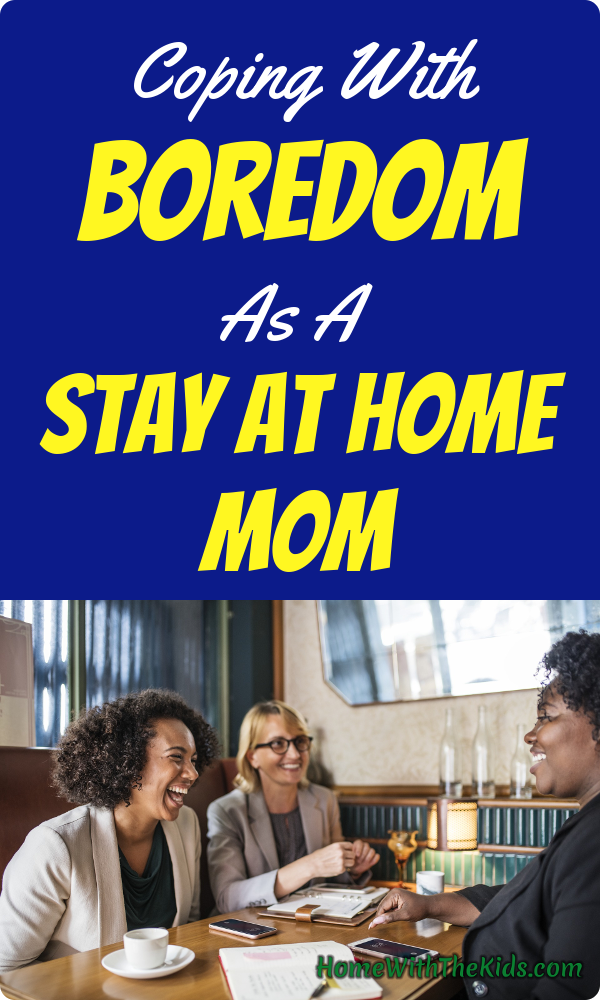 Coping With Boredom As A Stay At Home Mom Home With The