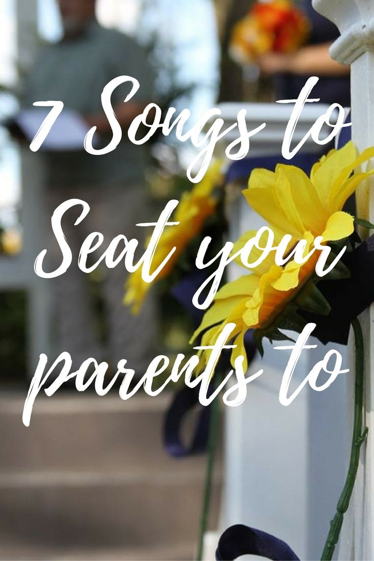 7 Songs To Seat Your Parents To At Your Wedding Wedding Ceremony Songs Country Wedding Songs Wedding Music