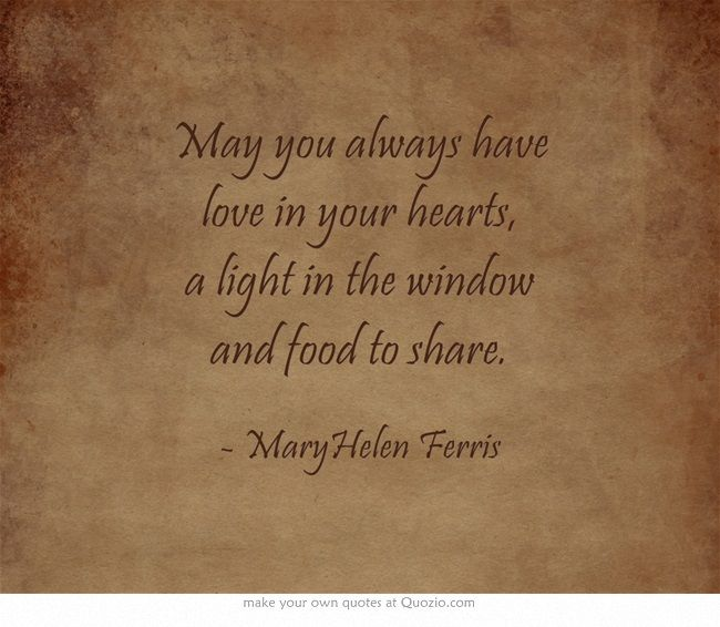 May You Always Have Love In Your Hearts A Light In The Window And Food To Share Best Motivational Quotes Own Quotes Quotes