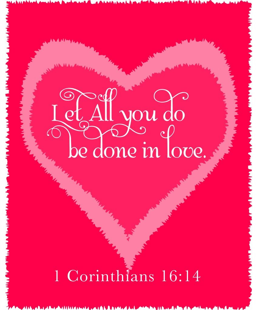 Happy Valentines Day Jesus Quotes: 1Corinthians 16:14 Let All That You Do Be Done In Love. If