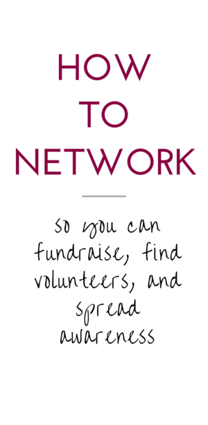 How to Network so you can Fundraise, find Volunteers, and Spread Awareness — Kelsey Dee Bradley