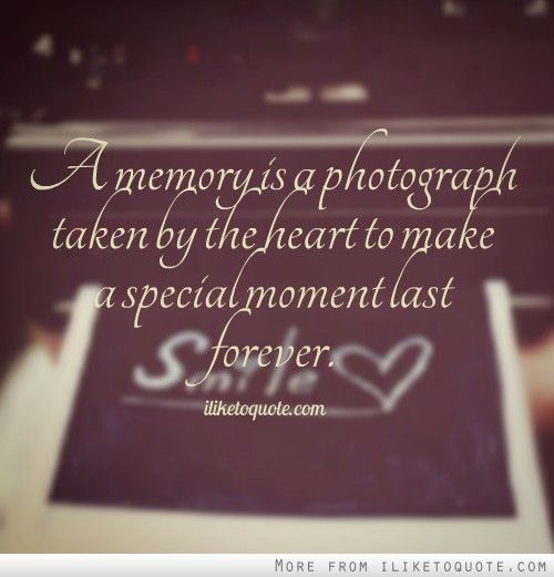 A Memory Is A Photograph Taken By The Heart To Make A Special Moment