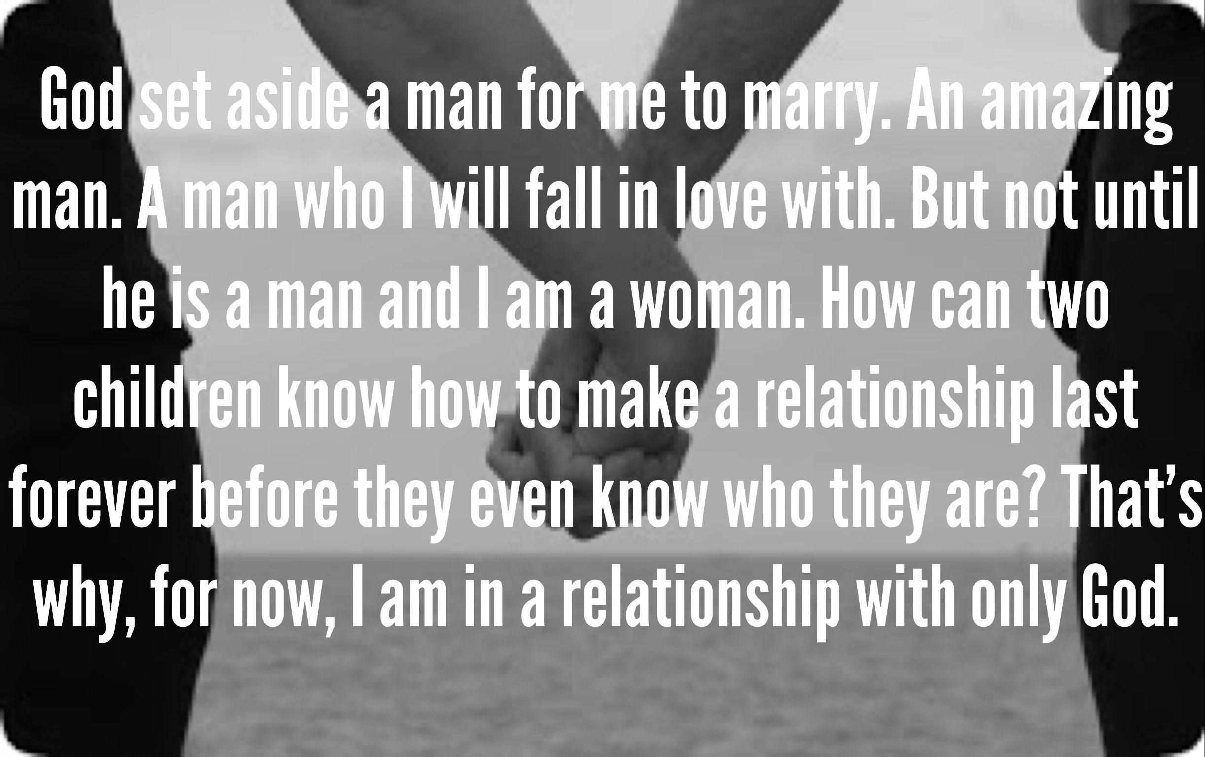 This is so true  Wait till you are ready for marriage to