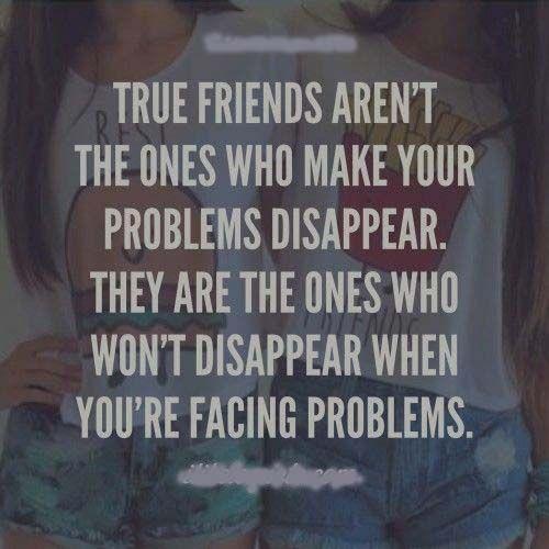 Friends Aren T The Ones Who Make Your Problems Disappear Modren Villa Friends Quotes Best Friendship Quotes Friendship Quotes