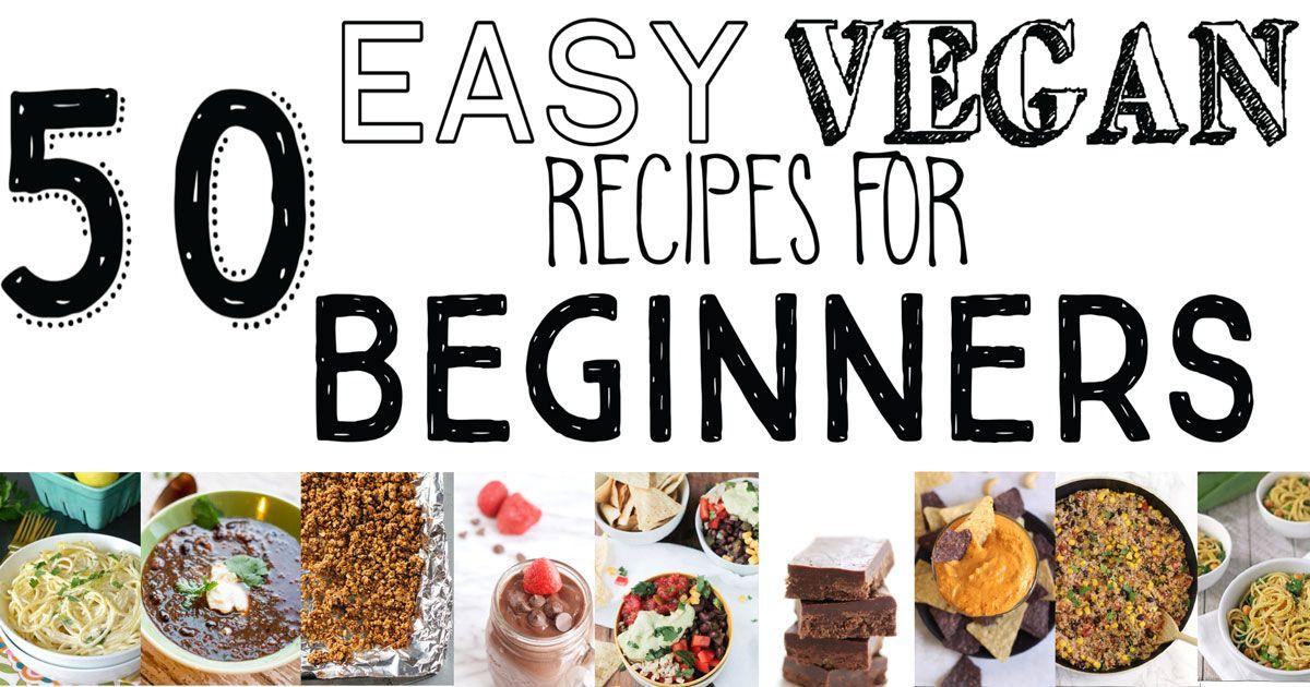 50 Easy Vegan Recipes For Beginners Vegan Recipes Beginner Vegan Recipes Easy Vegan Recipes Uk