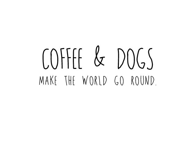 dogs coffee dog quotes quotes to live by dogs