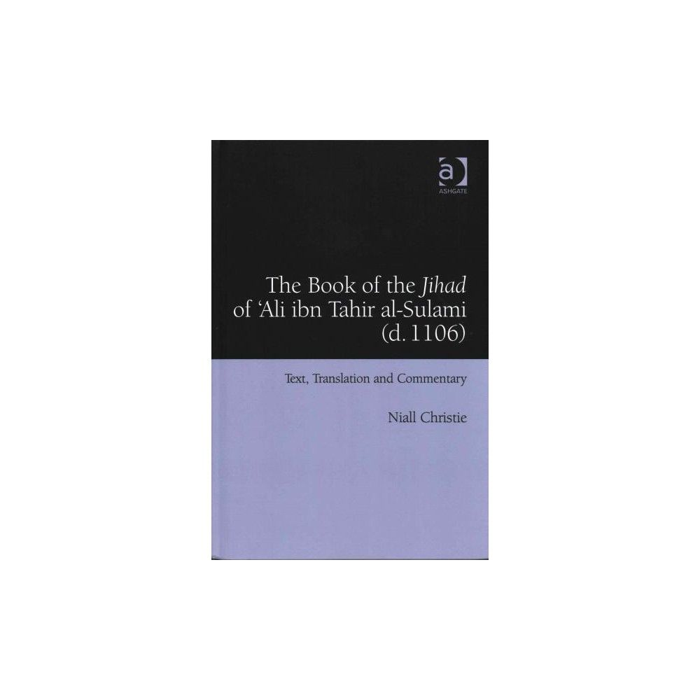 Book of the Jihad of 'ali Ibn Tahir Al-sulami D. 1106 : Text, Translation and Commentary (Bilingual)