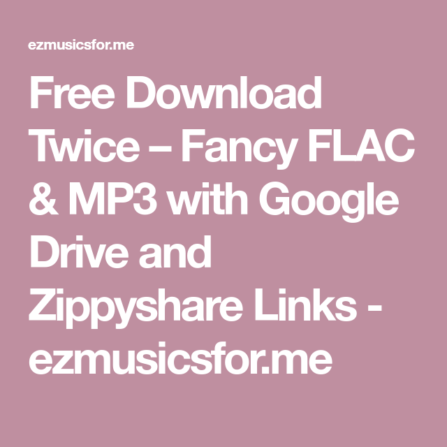 Free Download Twice Fancy Flac Mp3 With Google Drive And Zippyshare Links Ezmusicsfor Me