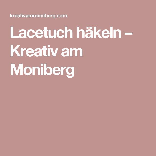 Lacetuch Häkeln Kreativ Am Moniberg Anleitungen Pinterest
