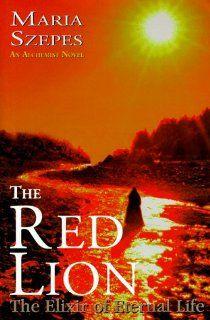 The Red Lion The Elixir Of Eternal Life Maria Szepes Gizella Jozsa Laszlo Vermes Szepes Maria 9780965262170 Amazon Com Lion Book Red Lion Eternal Life