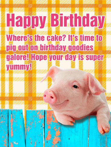 Let S Pig Out Happy Birthday Card Birthday Greeting Cards By Davia Happy Birthday Cards Birthday Greetings Happy Birthday Pig