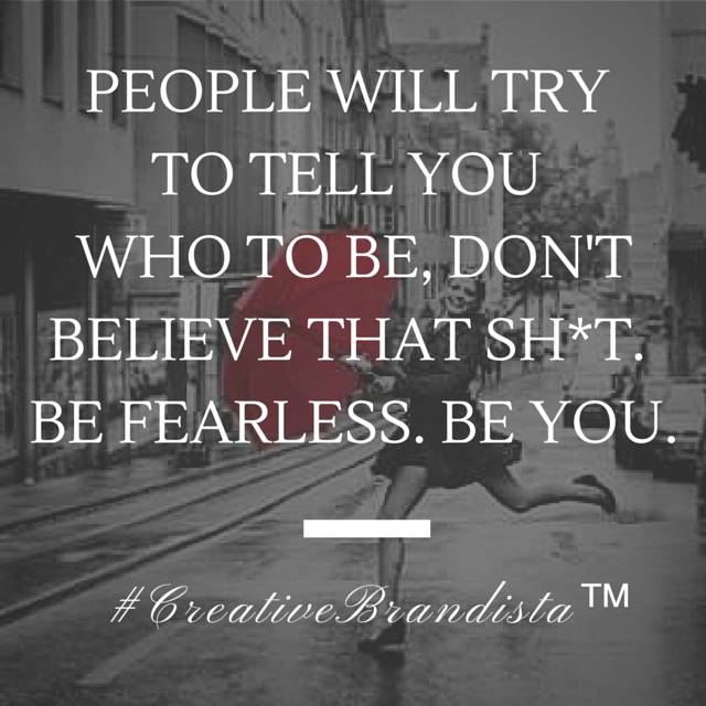 People Will Try To Tell You Who To Be, Don't Believe That Sh*t. Be Fearless. Be You. | Branding. Female Entrepreneur. Marketing. Mompreneur. Business Success. Creative Style. Direct Sales. Network Marketing. | creativebrandista.com