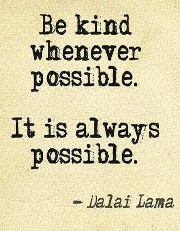 """""""Be kind whenever possible. It is always possible."""" ~ Dalai Lama"""