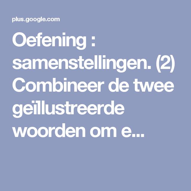 Oefening : samenstellingen. (2) Combineer de twee geïllustreerde woorden om e...