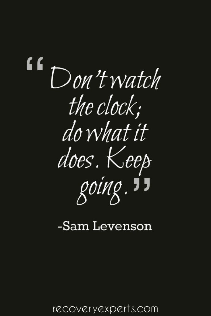 Motivational Quote Don't watch the clock; do what it does