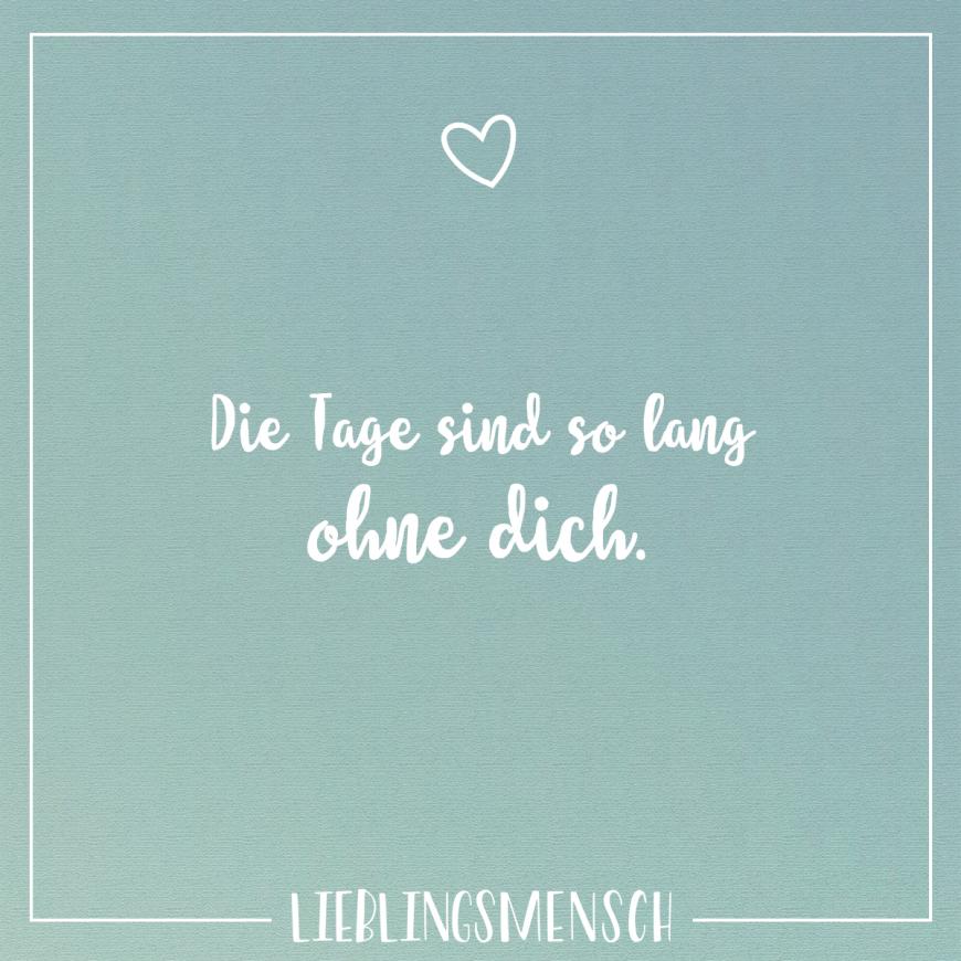 Visual Statements®️️ Die Tage sind so lang ohne dich. Sprüche / Zitate / Quotes / Lieblingsmensch / Freundschaft / Beziehung / Liebe / Familie / tiefgründig / lustig / schön / nachdenken