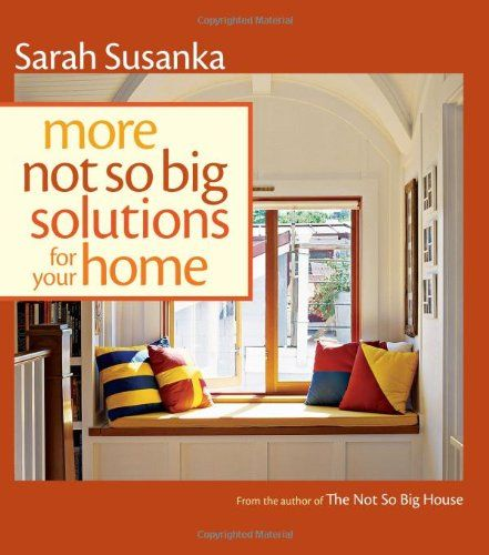 More Not So Big Solutions For Your Home By Sarah Susanka Is Worth Reading.  She Has Great Ideas For Small Houses!