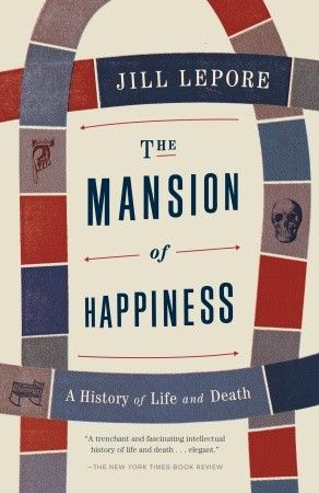 The Mansion Of Happiness By Jill Lepore Penguinrandomhouse Com