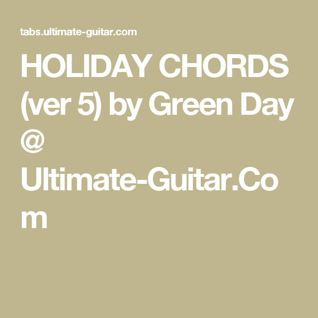 Holiday Chords Ver 5 By Green Day Ultimate Guitar Guitar