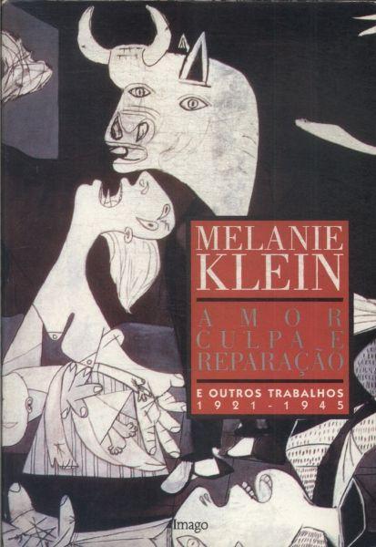 KLEIN, Melanie.Amor, culpa e reparação:e outros trabalhos (1921-1945). Rio de Janeiro: Imago, 1996. 504 p. (Obras completas, v.1). (Aquisição p/ CEPdePA/Serra)