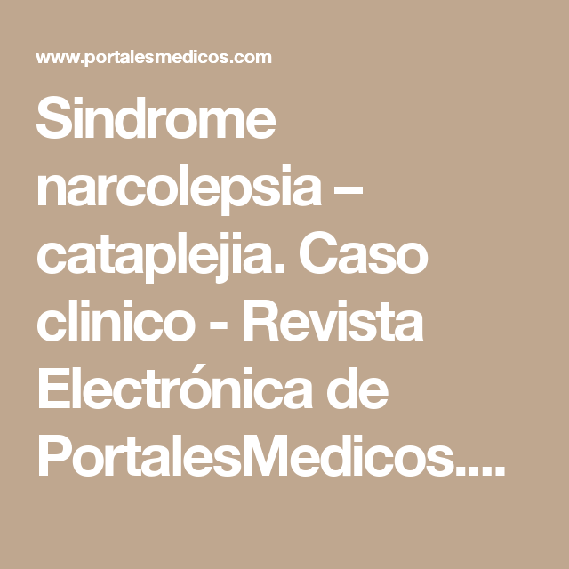 Sindrome narcolepsia – cataplejia. Caso clinico - Revista Electrónica de PortalesMedicos.com