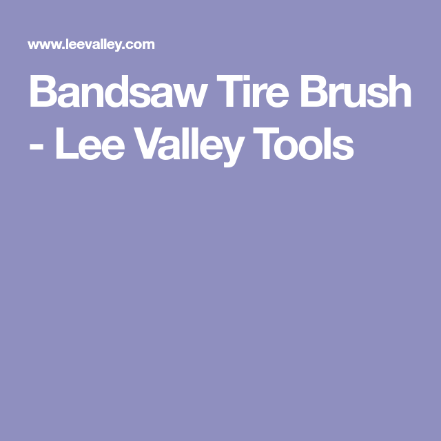 Bandsaw tire brush lee valley tools 2017 tools pinterest bandsaw tire brush lee valley tools greentooth Image collections